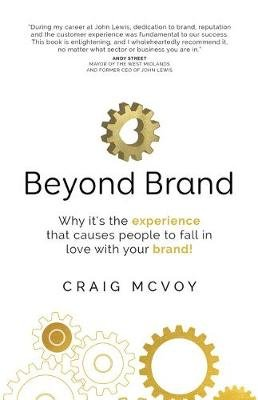 Beyond Brand - Why it's the experience that causes people to fall in love with your brand! (Paperback): Craig Mcvoy