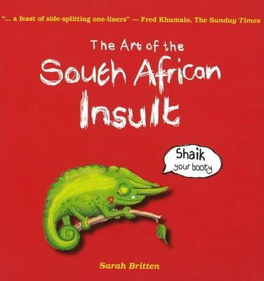 The Art of the South African Insult (Paperback): Sarah Britten