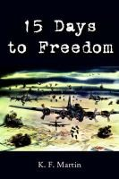 15 Days to Freedom (Hardcover): K.F. Martin