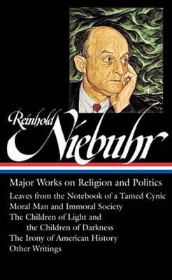 Reinhold Niebuhr: Major Works on Religion and Politics (Electronic book text): Reinhold Niebuhr
