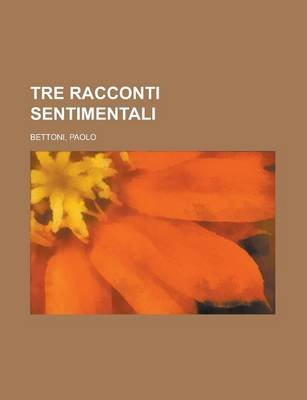 Tre Racconti Sentimentali (Italian, Paperback): Paolo Bettoni