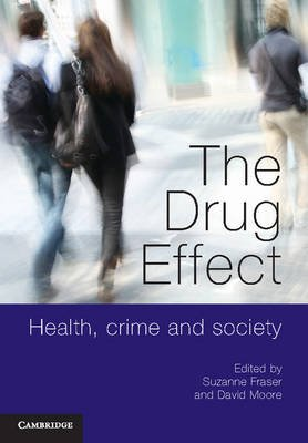 The Drug Effect - Health, Crime and Society (Paperback): Suzanne Fraser, David Moore