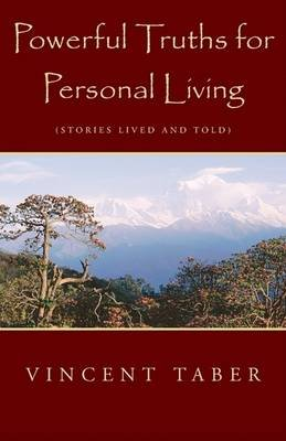 Powerful Truths for Personal Living (Paperback): Vincent Taber