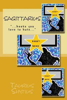 Sagittarius - ...Books You Love to Hate... (Paperback): Taurius Shytius