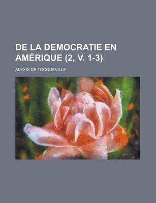 de La Democratie En Amerique (2, V. 1-3) (English, French, Paperback): Alexis De Tocqueville