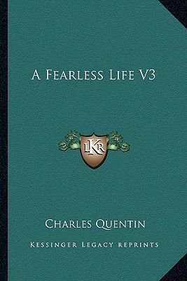A Fearless Life V3 (Paperback): Charles Quentin