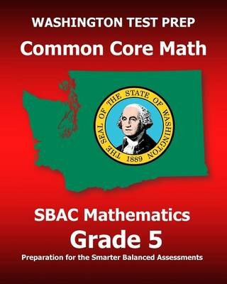 Washington Test Prep Common Core Math Sbac Mathematics Grade 5 - Preparation for the Smarter Balanced Assessments (Paperback):...