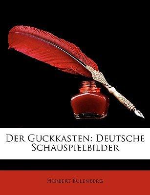 Der Guckkasten - Deutsche Schauspielbilder (English, German, Paperback): Herbert Eulenberg