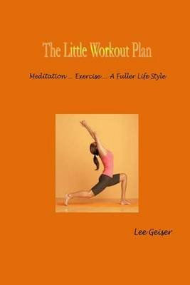 Little Workout Plan (Paperback): Dr Lee Geiser