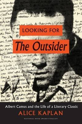 "Looking for ""the Outsider"" - Albert Camus and the Life of a Literary Classic (Hardcover): Alice Kaplan"