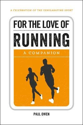 For the Love of Running - A Companion (Hardcover): Paul Owen