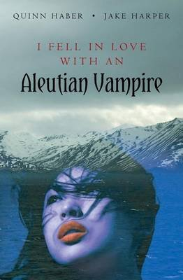 I Fell in Love with an Aleutian Vampire (Paperback): Quinn Haber