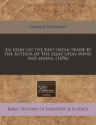 An Essay on the East-India-Trade by the Author of the Essay Upon Wayes and Means. (1696) (Paperback): Charles Davenant