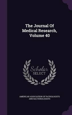 The Journal of Medical Research, Volume 40 (Hardcover): American Association of Pathologists and