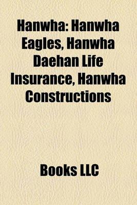 Hanwha - Hanwha Eagles, Hanwha Daehan Life Insurance, Hanwha Constructions (Paperback): Books Llc