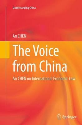 The Voice from China - An Chen on International Economic Law (Paperback, Softcover reprint of the original 1st ed. 2013): An...