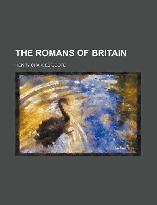 The Romans of Britain (Paperback): Henry Charles Coote