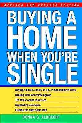 Buying a Home When You're Single (Electronic book text, 2nd Revised and Updated ed.): Donna G. Albrecht
