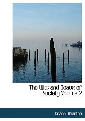 The Wits and Beaux of Society Volume 2 (Large print, Paperback, large type edition): Grace Wharton