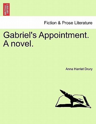 Gabriel's Appointment. a Novel. (Paperback): Anna Harriet Drury