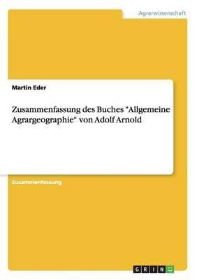 """Zusammenfassung Des Buches """"Allgemeine Agrargeographie"""" Von Adolf Arnold (German, Paperback): Martin Eder"""