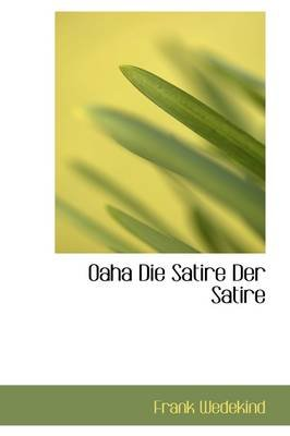 Oaha Die Satire Der Satire (Hardcover): Frank Wedekind