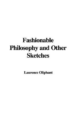 Fashionable Philosophy and Other Sketches (Hardcover): Laurence Oliphant
