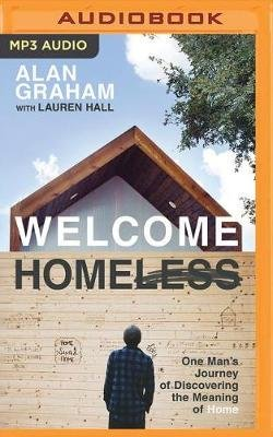 Welcome Homeless - One Man's Journey of Discovering the Meaning of Home (MP3 format, CD): Alan Graham