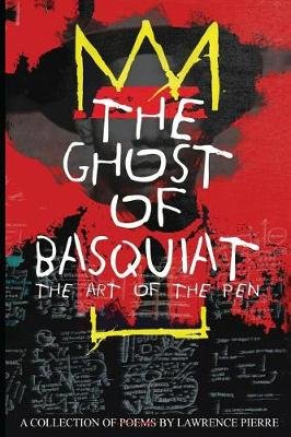 The Ghost of Basquiat - The Art of the Pen (Paperback): Lawrence Pierre