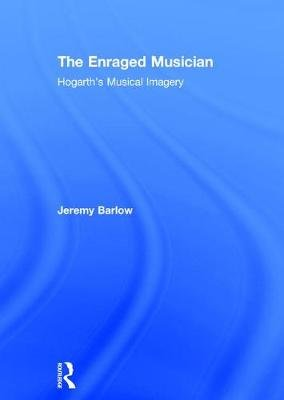 The Enraged Musician - Hogarth's Musical Imagery (Hardcover, New Ed): Jeremy Barlow