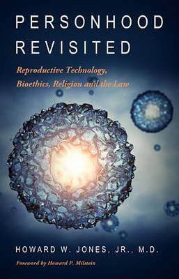 Personhood Revisited - Reproductive Technology, Bioethics, Religion and the Law (Paperback): Howard W. Jones