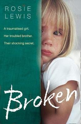 Broken - A Traumatised Girl. Her Troubled Brother. Their Shocking Secret. (Paperback): Rosie Lewis