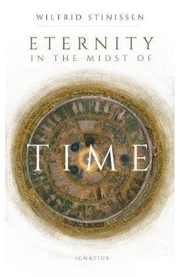 Eternity in the Midst of Time (Paperback): Wilfred Stinissen