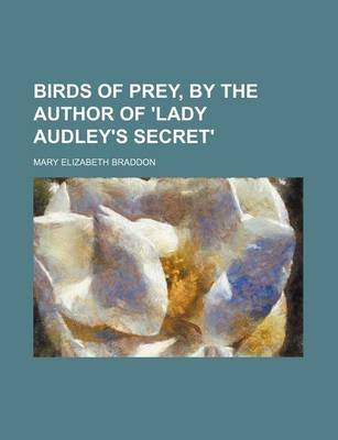 Birds of Prey, by the Author of 'Lady Audley's Secret' (Paperback): Mary Elizabeth Braddon