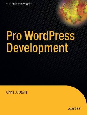 Pro Wordpress Development (Hardcover): Chris J Davis