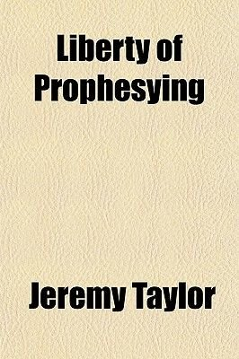 A Discourse of the Liberty of Prophesying (Paperback): Jeremy Taylor