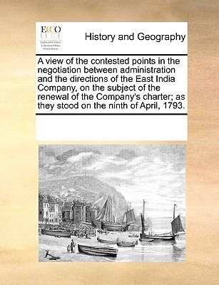 A View of the Contested Points in the Negotiation Between Administration and the Directions of the East India Company, on the...