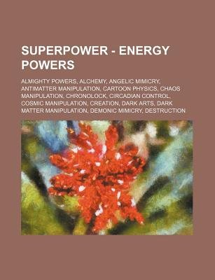 Superpower - Energy Powers - Almighty Powers, Alchemy
