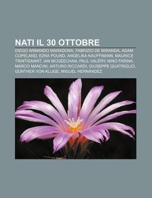Nati Il 30 Ottobre - Diego Armando Maradona, Fabrizio de Miranda, Adam Copeland, Ezra Pound, Angelika Kauffmann, Maurice...