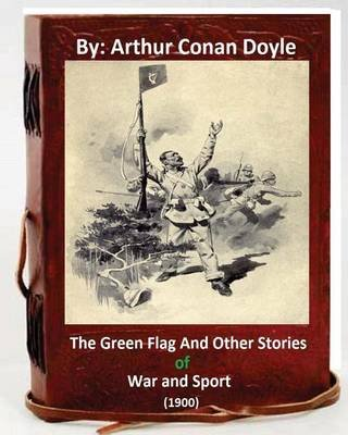 The Green Flag and Other Stories of War and Sport. ( 1900 )by Arthur Conan Doyle (Paperback): Arthur Conan Doyle