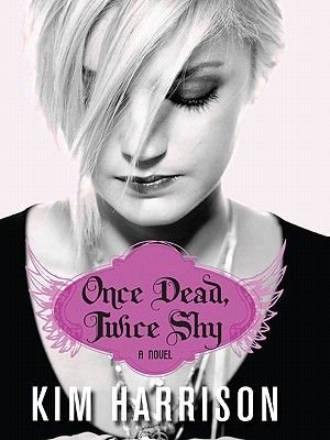 Once Dead, Twice Shy - A Novel (Electronic book text): Kim Harrison