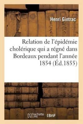 Relation de L'A(c)Pida(c)Mie Chola(c)Rique Qui a Ra(c)Gna(c) Dans L'Arrondissement de Bordeaux En 1854 (French,...