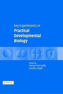 Key Experiments in Practical Developmental Biology (Electronic book text): Manuel Mari-Beffa, Jennifer L Knight