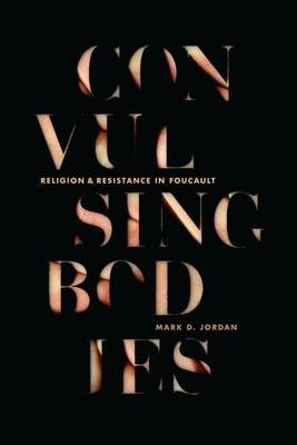 Convulsing Bodies - Religion and Resistance in Foucault (Electronic book text):