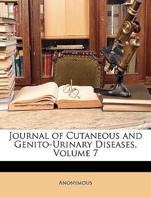 Journal of Cutaneous and Genito-Urinary Diseases, Volume 7 (Paperback): Anonymous
