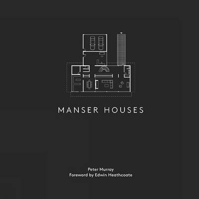 Manser Houses - Modern Houses Designed by the Manser Practice (Hardcover): Edward Heathcote