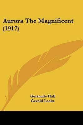 Aurora the Magnificent (1917) (Paperback): Gertrude Hall