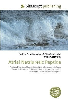 Atrial Natriuretic Peptide (Paperback): Frederic P. Miller, Agnes F. Vandome, John McBrewster