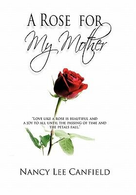 A Rose for My Mother - A Memoir (Hardcover): Nancy Lee Canfield
