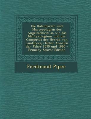 Die Kalendarien Und Martyrologien Der Angelsachsen - So Wie Das Martyrologium Und Der Computus Der Herrad Von Landsperg: Nebst...